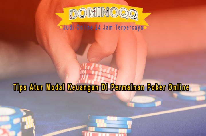 Tips Atur Modal Keuangan Di Permainan Poker Online