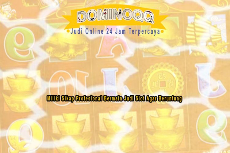 Judi Slot Agar Beruntung - DominoQQ Judi Online 24 Jam Terpercaya